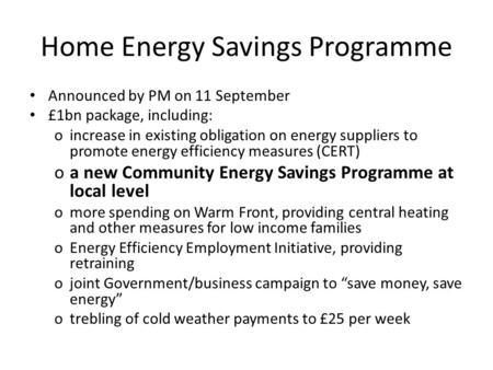 Home Energy Savings Programme Announced by PM on 11 September £1bn package, including: oincrease in existing obligation on energy suppliers to promote.