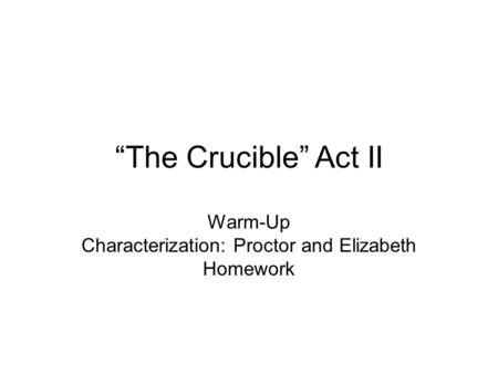 """The Crucible"" Act II Warm-Up Characterization: Proctor and Elizabeth Homework."