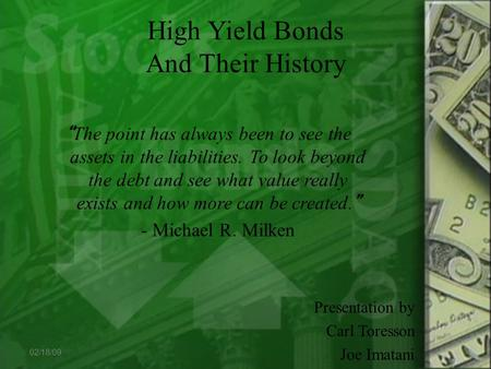 "High Yield Bonds And Their History "" The point has always been to see the assets in the liabilities. To look beyond the debt and see what value really."
