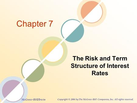 McGraw-Hill/Irwin Copyright © 2006 by The McGraw-Hill Companies, Inc. All rights reserved. Chapter 7 The Risk and Term Structure of Interest Rates.