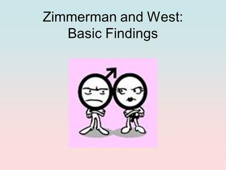 Zimmerman and West: Basic Findings. Interruptions Interruptions are generally considered to be violations of the rules of conversation. Particularly in.