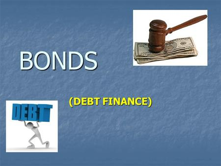 BONDS (DEBT FINANCE). CORPORATE FINANCE (sources of funds) COMPANIES: 1. generate internal cash flows / undistributed profits 2. issue shares (equity.