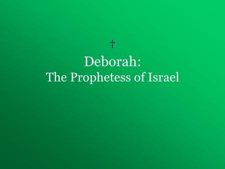 † Deborah: The Prophetess of Israel. Who regulates the law in the U.S.? –police –Courts/judges Who do you think regulated the law in the Old Testament?