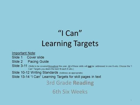 """I Can"" Learning Targets 3rd Grade Reading 6th Six Weeks Important Note: Slide 1 Cover slide Slide 2 Pacing Guide Slide 3-11 (Skills to be covered throughout."