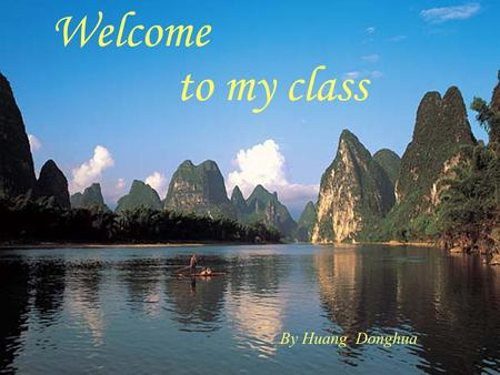 Welcome to my class By Huang Donghua Where would you most like to go? the Forbidden City ( 紫禁城 ) Hong Kong Gui Lin.