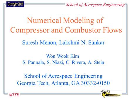 School of Aerospace Engineering MITE Numerical Modeling of Compressor and Combustor Flows Suresh Menon, Lakshmi N. Sankar Won Wook Kim S. Pannala, S.