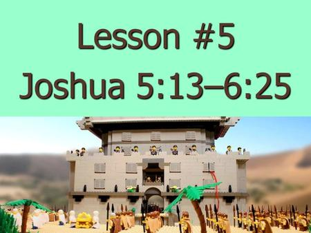 Lesson #5 Joshua 5:13–6:25 Now when Joshua was near Jericho, he looked up and saw a man standing in front of him with a drawn sword in his hand.