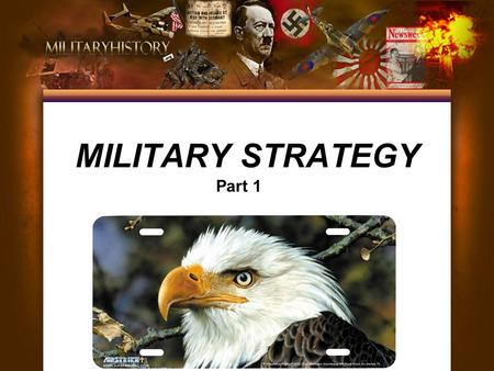MILITARY STRATEGY Part 1. Military strategy is a collective name for planning the conduct of warfare. Derived from the Greek strategos, strategy was seen.