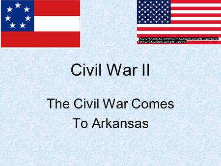 Civil War II The Civil War Comes To Arkansas. Invasion of Arkansas Early in 1862 Missouri called Arkansas back into section. Union general, Samuel R.