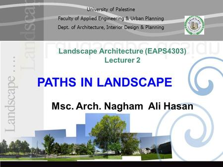 1 Landscape Architecture (EAPS4303) Lecturer 2 PATHS IN LANDSCAPE Msc. Arch. Nagham Ali Hasan University of Palestine Faculty of Applied Engineering &