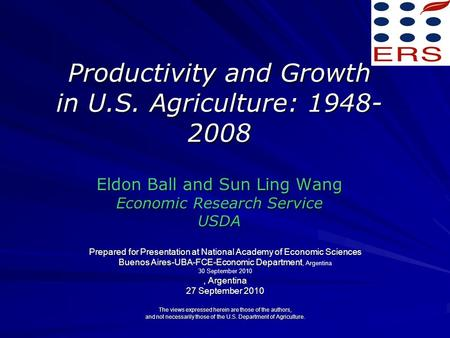 Productivity and Growth in U.S. Agriculture: 1948- 2008 Eldon Ball and Sun Ling Wang Economic Research Service USDA Prepared for Presentation at National.