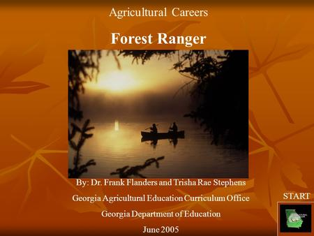 Agricultural Careers Forest Ranger By: Dr. Frank Flanders and Trisha Rae Stephens Georgia Agricultural Education Curriculum Office Georgia Department of.