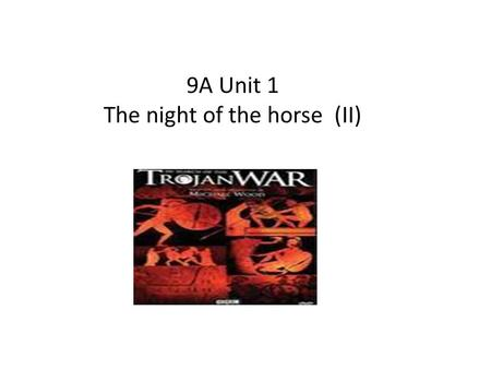 9A Unit 1 The night of the horse (II). Now listen to the story on page 3 and check your answers.