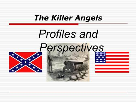 The Killer Angels Profiles and Perspectives. Commander- Army of Northern Virginia Robert E. Lee Commanding General Virginia Honor Faith Father figure.