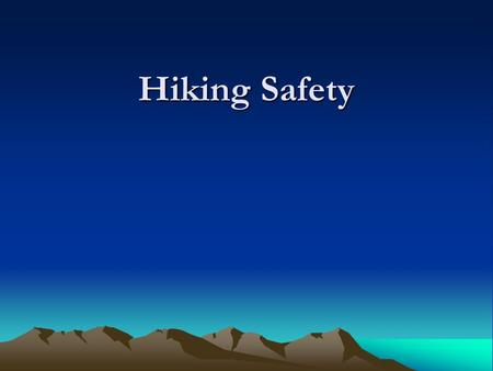 Hiking Safety. Contents Introduction Hiking with Others Destination & Time Clothing & Equipment If Trouble arises… Conclusion.