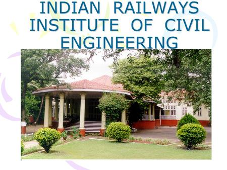 INDIAN RAILWAYS INSTITUTE OF CIVIL ENGINEERING. COORDINATION WITH ENGG DEPT Engineering Department responsible for construction and maintenance of following.