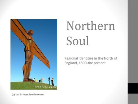 Northern Soul Regional Identities in the North of England, 1800-the present (c) Ian Britton, FreeFoto.com.