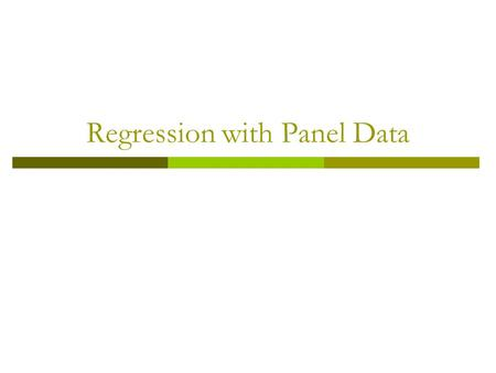 Regression with Panel Data.  Panel Data  Panel Data with Two Periods  Fixed Effects Regression The Model Estimation Regression with Time Fixed Effects.