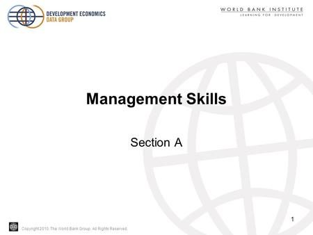 Copyright 2010, The World Bank Group. All Rights Reserved. Management Skills Section A 1.