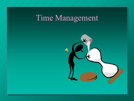 Time Management. Time is a Non Renewable Resource Once it is gone, it is gone. You will never see this moment again.