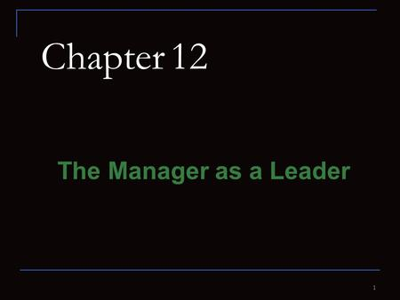 1 Chapter 12 The Manager as a Leader. 2 Lesson 12.1 The Importance of Leadership Goals Recognize the importance of leadership and human relations. Identify.