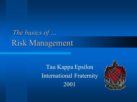 Risk Management Tau Kappa Epsilon International Fraternity 2001 The basics of …