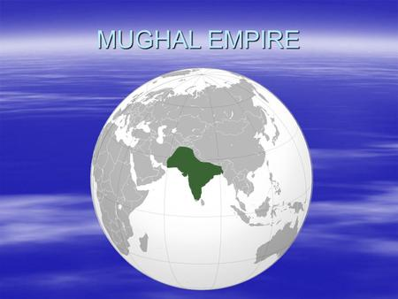 MUGHAL EMPIRE.  1526–1857  Mogul (also Moghul) Empire  imperial power in the Indian subcontinent Indian subcontinentIndian subcontinent  The Mughal.