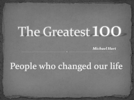 "Michael Hart. Isaac Newton (1642-1727) He is sometimes described as one of the greatest names in the history of human thought "" because of his great."
