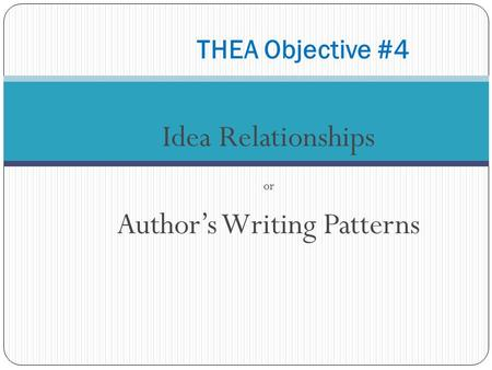 Idea Relationships or Author's Writing Patterns THEA Objective #4.