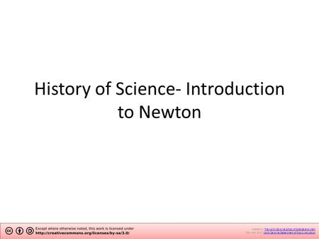 History of Science- Introduction to Newton Created by The North Carolina School of Science and Math.The North Carolina School of Science and Math Copyright.