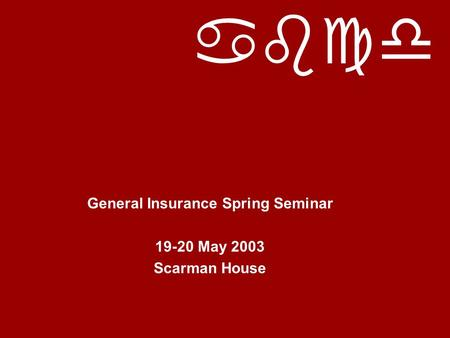 Abcd General Insurance Spring Seminar 19-20 May 2003 Scarman House.