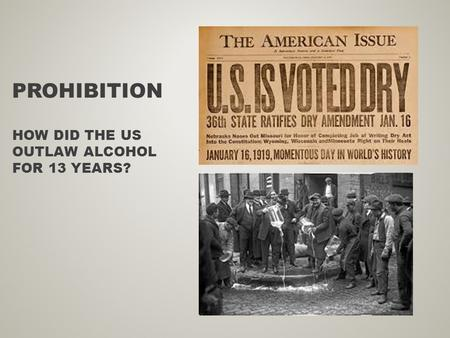 PROHIBITION HOW DID THE US OUTLAW ALCOHOL FOR 13 YEARS?