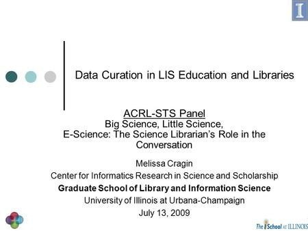 Data Curation in LIS Education and Libraries Melissa Cragin Center for Informatics Research in Science and Scholarship Graduate School of Library and Information.