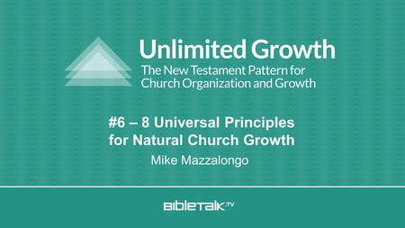 #6 – 8 Universal Principles for Natural Church Growth