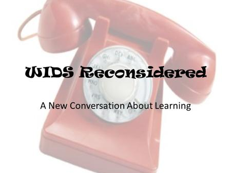 WIDS Reconsidered A New Conversation About Learning.