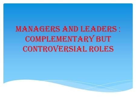 :Managers and leaders complementary but controversial roles