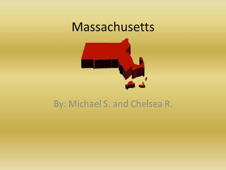 Massachusetts By: Michael S. and Chelsea R.. Nickname and Region Nickname: The Bay State. Region: Northeast.