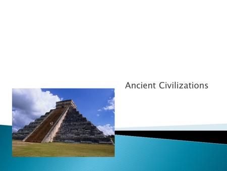 Ancient Civilizations  Earliest part of history is referred to as the Stone Age ◦ Stones used as tools and weapons ◦ Paleolithic – earliest part of.
