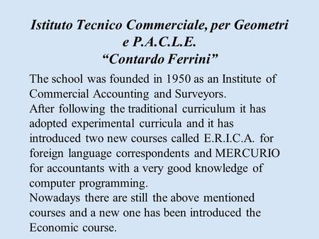 "Istituto Tecnico Commerciale, per Geometri e P.A.C.L.E. ""Contardo Ferrini"" The school was founded in 1950 as an Institute of Commercial Accounting and."
