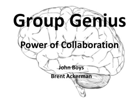 Group Genius Power of Collaboration John Boys Brent Ackerman.