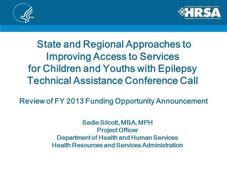 State and Regional Approaches to Improving Access to Services for Children and Youths with Epilepsy Technical Assistance Conference Call Sadie Silcott,