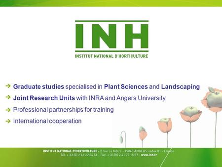 Graduate studies specialised in Plant Sciences and Landscaping Joint Research Units with INRA and Angers University Professional partnerships for training.