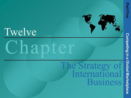 1 Twelve C h a p t e rC h a p t e r The Strategy of International Business Part Five Competing in a Global Marketplace.