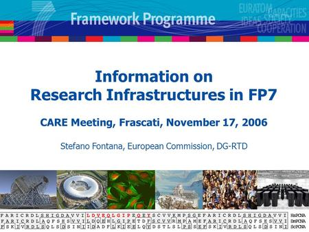 Information on Research Infrastructures in FP7 CARE Meeting, Frascati, November 17, 2006 Stefano Fontana, European Commission, DG-RTD.