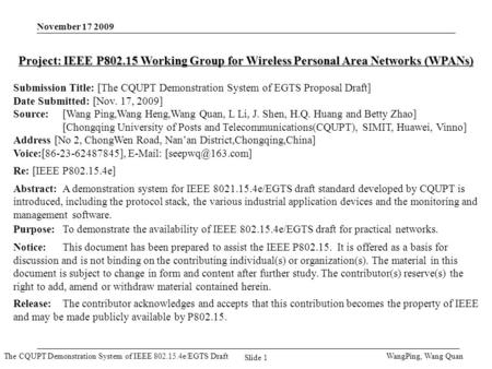 The CQUPT Demonstration System of IEEE 802.15.4e/EGTS Draft November 17 2009 WangPing, Wang Quan Slide 1 Project: IEEE P802.15 Working Group for Wireless.