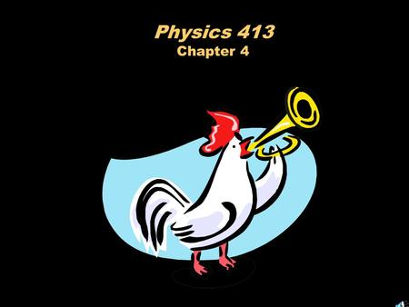 Physics 413 Chapter 4 A Fork in the Road LDAB # $ 13 here :ADDA # $ 24 DEC B BNE here WAI BNE is the new instruction. Branch if not equal to zero.