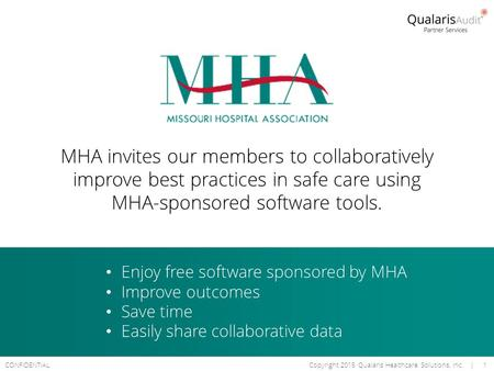 CONFIDENTIALCopyright 2015 Qualaris Healthcare Solutions, Inc. | 1 MHA invites our members to collaboratively improve best practices in safe care using.
