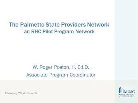The Palmetto State Providers Network an RHC Pilot Program Network W. Roger Poston, II, Ed.D. Associate Program Coordinator.