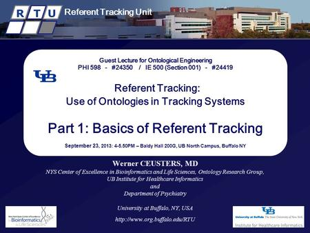 New York State Center of Excellence in Bioinformatics & Life Sciences R T U Referent Tracking Unit R T U Guest Lecture for Ontological Engineering PHI.