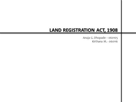 LAND REGISTRATION ACT, 1908 Anuja G. Dhopade –